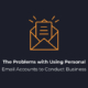 The Problems with Using Personal Email Accounts to Conduct Business
