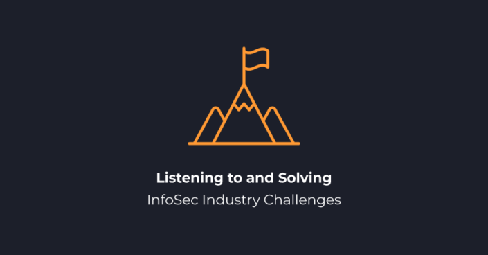 Listening to and Solving InfoSec Industry Challenges