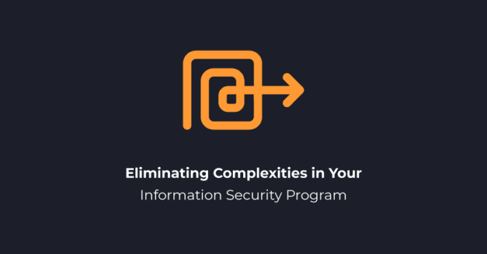 Eliminating Complexities in Your Information Security Program