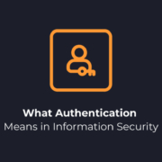 What Authentication Means in Information Security