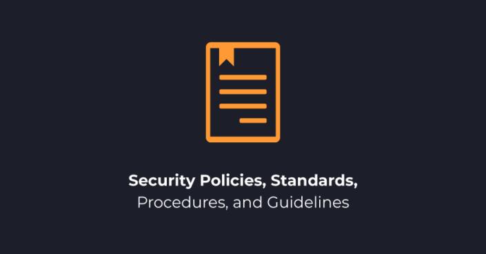 Security Standards, Guidelines, Policies, and Procedures