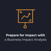 Prepare for Impact with a Business Impact Analysis