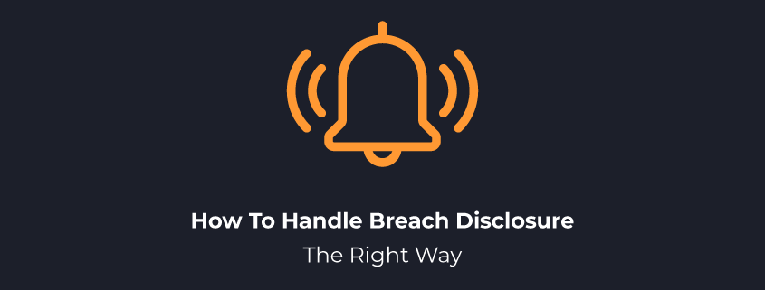 How To Handle Breach Disclosure The Right Way