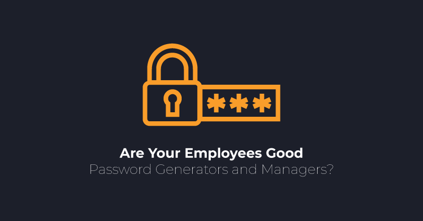Are Your Employees Good Password Generators and Managers? | FRSecure
