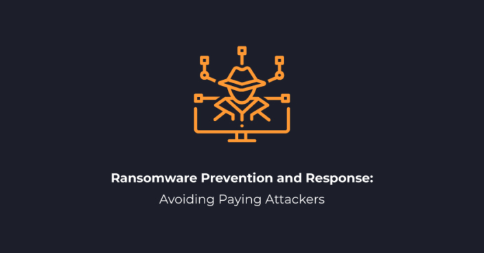 Ransomware Prevention and Response: Avoiding Paying Attackers