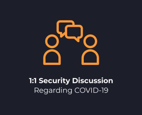 1:1 Security Discussion Regarding COVID-19