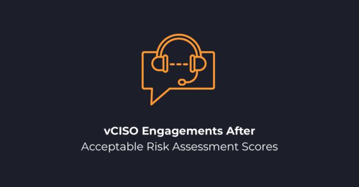 vCISO Engagements After Acceptable Risk Assessment Scores
