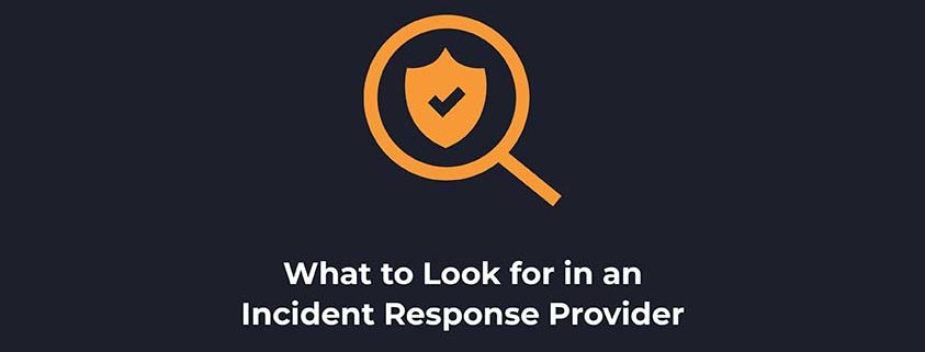 What to Look for in an Incident Response Provider