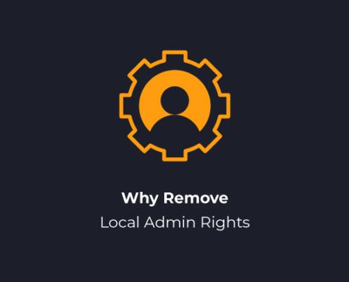 Why Remove Local Admin Rights