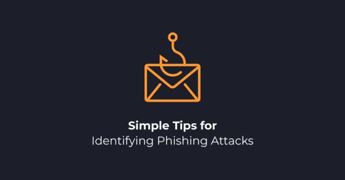 Simple Tips for Identifying Phishing Attacks