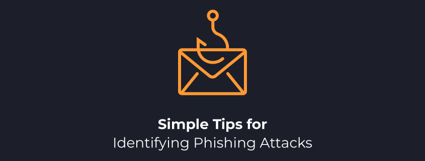 Simple Tips for Identifying Phishing Attacks