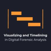 Timelining in Digital Forensics Analysis
