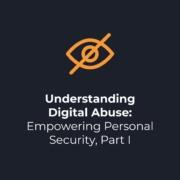 Understanding Digital Abuse Header