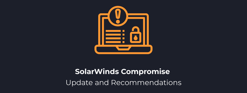 SolarWinds Orion Compromise Update and Recommendations