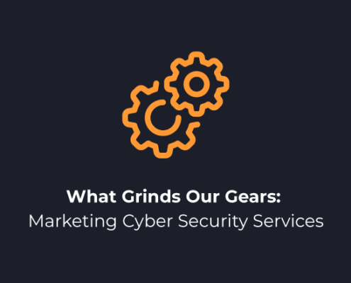 What Grinds Our Gears: Marketing Cyber Security Services